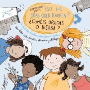 Esst ihr Raupen oder Gras? - Comeis orugas o hierba? Ein Buch über Familien, übers Streiten und Zuhören
