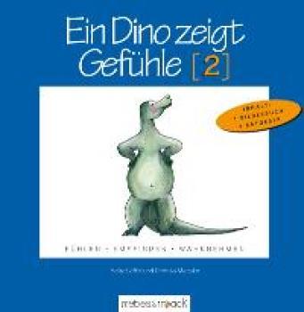 Ein Dino zeigt Gefühle (2). Fühlen - Empfinden - Wahrnehmen