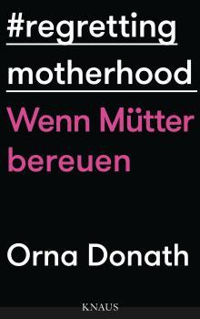 Regretting motherhood. Wenn Mütter bereuen