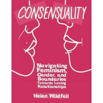 Consensuality. Navigating Feminism, Gender, and Boundaries Towards Loving Relationships