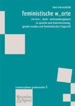 feministische w_orte. ein lern-, denk- und handlungsbuch zu sprache und diskriminierung, gender studies und feministischer linguistik