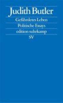 Gefährdetes Leben. Politische Essays