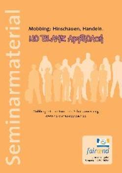 No Blame Approach - Seminarmaterial. Mobbing-Intervention ohne Schuldzuweisung