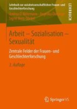 Arbeit - Sozialisation - Sexualität. Zentrale Felder der Frauen- und Geschlechterforschung