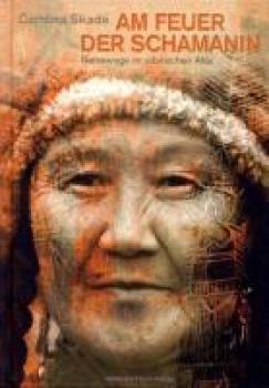 Am Feuer der Schamanin. Reisewege im sibirischen Altai