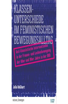 Klassenunterschiede im feministischen Bewegungsalltag. Anti-klassistische Intervention in der Frauen- und Lesbenbewegung der 80er und 90er Jahre der BRD