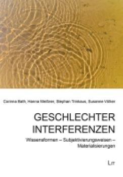Geschlechter Interferenzen. Wissensformen - Subjektivierungsweisen - Materialisierungen