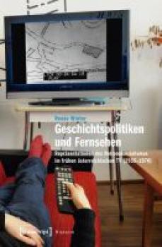 Geschichtspolitiken und Fernsehen