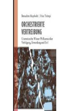 Orchestrierte Vertreibung. Unerwünschte Wiener Philharmoniker. Verfolgung, Ermordung und Exil
