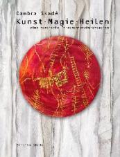 Kunst - Magie - Heilen. Eine poetische Forschungsdokumentation