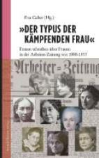 »Der Typus der kämpfenden Frau«. Frauen schreiben über Frauen in der Arbeiter-Zeitung von 1900-1933