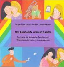 Die Geschichte unserer Familie. Ein Buch für lesbische Familien mit Wunschkindern durch Samenspende