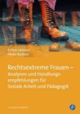 Rechtsextreme Frauen. Analysen und Handlungsempfehlungen für Soziale Arbeit und Pädagogik